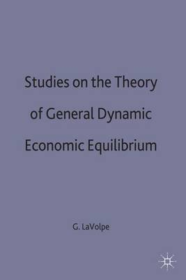 Studies on the Theory of General Dynamic Economic Equilibrium (Hardback)