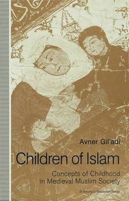 Children of Islam: Concepts of Childhood in Medieval Muslim Society - St Antony's Series (Hardback)