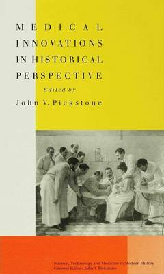 Medical Innovations in Historical Perspective - Science, Technology and  Medicine in Modern History (Hardback)