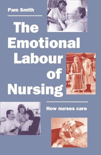 The Emotional Labour of Nursing: Its Impact on Interpersonal Relations, Management and Educational Environment (Paperback)