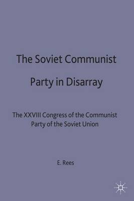 The Soviet Communist Party in Disarray: The XXVIII Congress of the Communist Party of the Soviet Union - Studies in Russian and East European History and Society (Hardback)