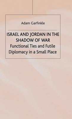 Israel and Jordan in the Shadow of War (Hardback)