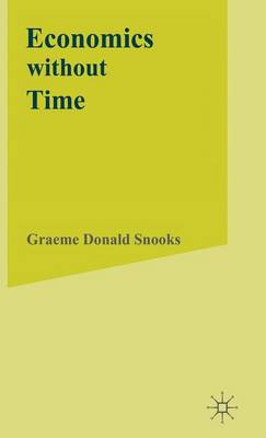 Economics without Time: A Science blind to the Forces of Historical Change (Hardback)