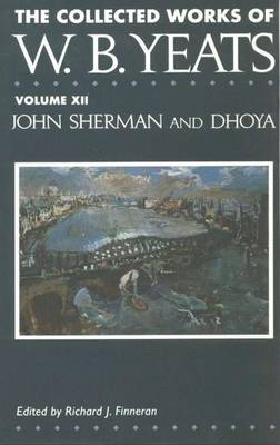 The Collected Works of W.B. Yeats: Volume XII: John Sherman and Dhoya - The Collected Works of W.B. Yeats (Hardback)