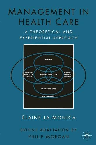 Management in Health Care: A Theoretical and Experiential Approach (Paperback)