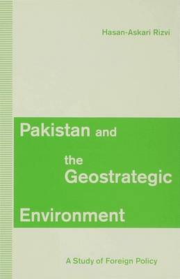 Pakistan and the Geostrategic Environment: A Study of Foreign Policy (Hardback)