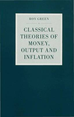 Classical Theories of Money, Output and Inflation: A Study in Historical Economics - Studies in Political Economy (Hardback)