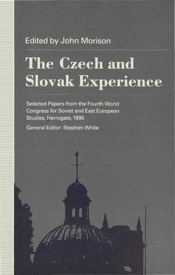 The Czech and Slovak Experience: Selected Papers from the Fourth World Congress for Soviet and East European Studies, Harrogate, 1990 (Hardback)