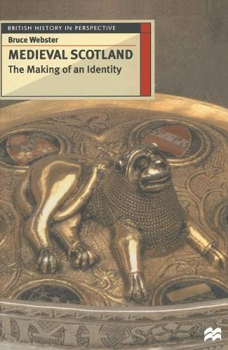 Medieval Scotland: The Making of an Identity - British History in Perspective (Paperback)