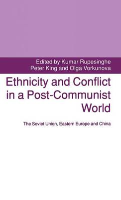 Ethnicity and Conflict in a Post-Communist World: The Soviet Union, Eastern Europe and China (Hardback)
