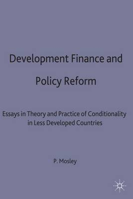 Development Finance and Policy Reform: Essays in Theory and Practice of Conditionality in Less Developed Countries - International Political Economy Series (Hardback)