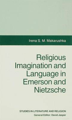 Religious Imagination and Language in Emerson and Nietzsche - Studies in Literature and Religion (Hardback)