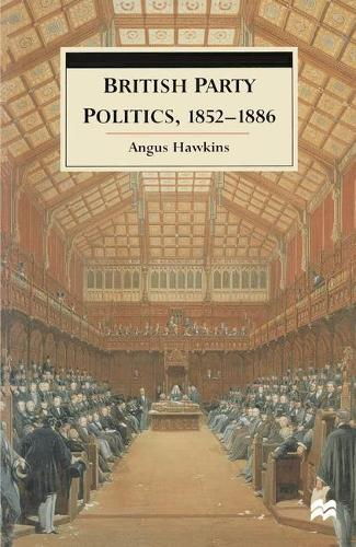 British Party Politics, 1852-1886 (Hardback)