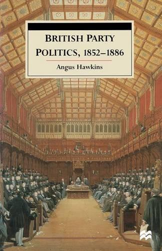 British Party Politics, 1852-1886 (Paperback)