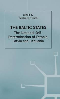 The Baltic States: The National Self-Determination of Estonia, Latvia and Lithuania (Hardback)