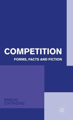 Competition: Forms, Facts and Fiction (Hardback)