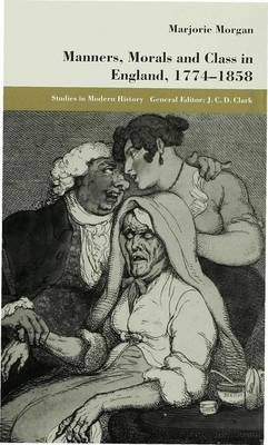 Manners, Morals and Class in England, 1774-1858 - Studies in Modern History (Hardback)
