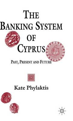 The Banking System of Cyprus: Past, Present and Future (Hardback)