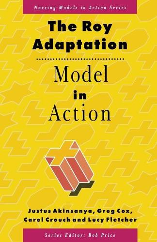 The Roy Adaptation Model in Action - Nursing Models in Action Series (Paperback)