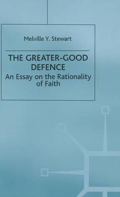 The Greater-Good Defence: An Essay on the Rationality of Faith (Hardback)