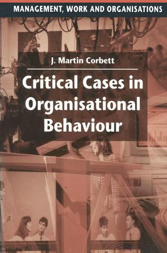 Critical Cases in Organisational Behaviour - Management, Work and Organisations (Paperback)