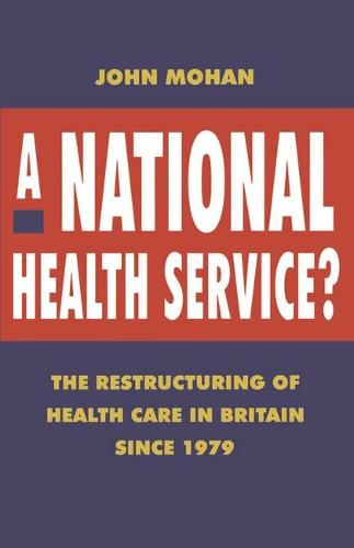 A National Health Service?: The Restructuring of Health Care in Britain since 1979 (Paperback)