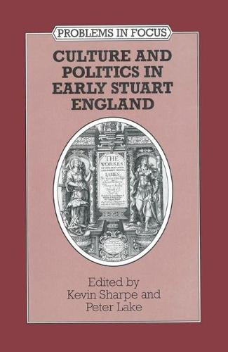 Culture and Politics in Early Stuart England - Problems in Focus (Paperback)