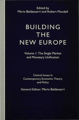 Building the New Europe: Volume 1: The Single Market and Monetary Unification - Central Issues in Contemporary Economic Theory and Policy (Hardback)