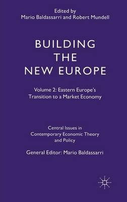 Building the New Europe: Volume 2: Eastern Europe's Transition to a Market Economy - Central Issues in Contemporary Economic Theory and Policy (Hardback)