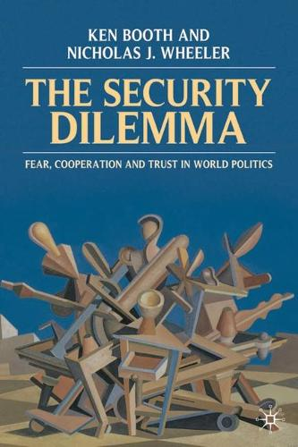 The Security Dilemma: Fear, Cooperation and Trust in World Politics (Hardback)