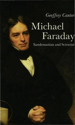Michael Faraday: Sandemanian and Scientist: A Study of Science and Religion in the Nineteenth Century (Paperback)