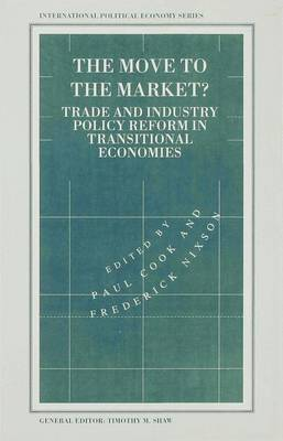 The Move to the Market?: Trade and Industry Policy Reform in Transitional Economies - International Political Economy Series (Hardback)