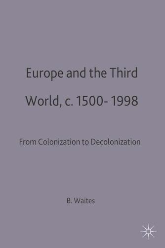 Europe and the Third World: From Colonisation to Decolonisation c. 1500-1998 - Themes in Comparative History (Hardback)