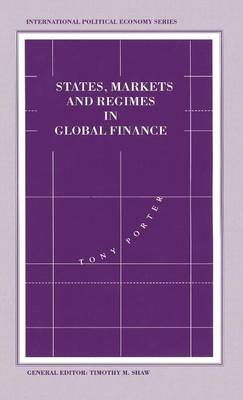 States, Markets and Regimes in Global Finance - International Political Economy Series (Hardback)