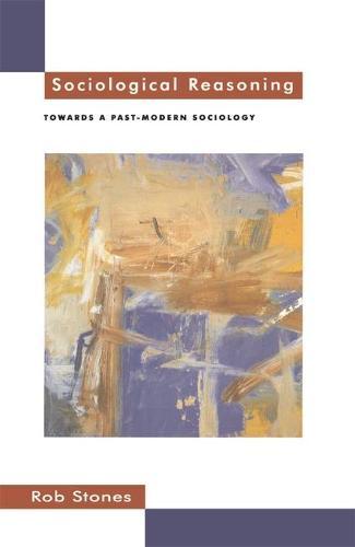 Sociological Reasoning: Towards a Past-Modern Sociology (Paperback)