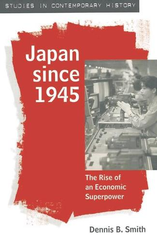 Japan since 1945: The Rise of an Economic Superpower - Studies in Contemporary History (Paperback)