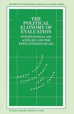 The Political Economy of Evaluation: International Aid Agencies and the Effectiveness of Aid - International Political Economy Series (Paperback)