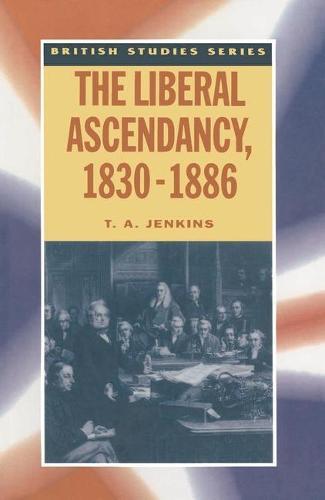 The Liberal Ascendancy, 1830-1886 - British Studies Series (Paperback)