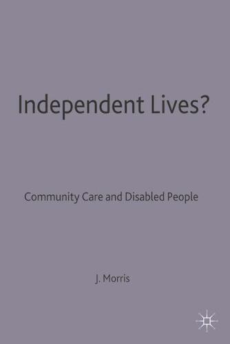 Independent Lives?: Community Care and Disabled People (Paperback)
