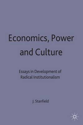 Economics, Power and Culture: Essays in the Development of Radical Institutionalism (Hardback)