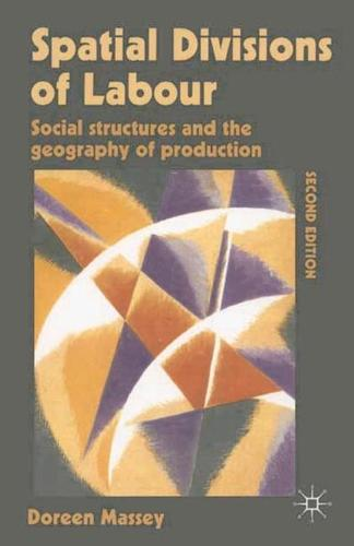 Spatial Divisions of Labour: Social Structures and the Geography of Production (Hardback)