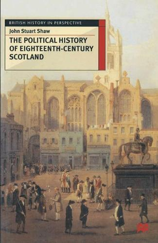 The Political History of Eighteenth-Century Scotland - British History in Perspective (Hardback)