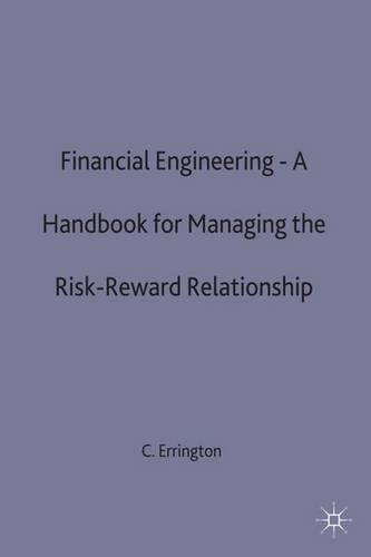 Financial Engineering: A handbook for managing the risk-reward relationship - Finance and Capital Markets Series (Hardback)