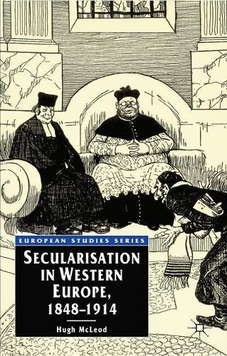 Secularisation in Western Europe, 1848-1914 - European Studies (Hardback)