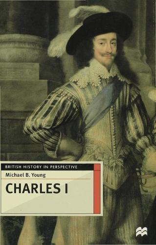 Charles I - British History in Perspective (Hardback)
