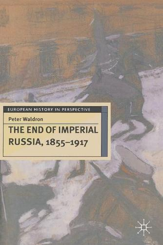 The End of Imperial Russia, 1855-1917 - European History in Perspective (Paperback)
