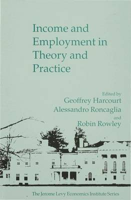 Income and Employment in Theory and Practice - Jerome Levy Economics Institute (Hardback)