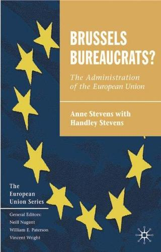Brussels Bureaucrats?: The Administration of the European Union - The European Union Series (Paperback)
