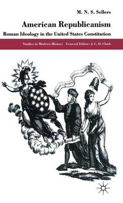 American Republicanism: Roman Ideology in the United States Constitution - Studies in Modern History (Hardback)