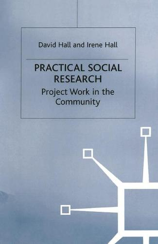 Practical Social Research: Project Work in the Community (Hardback)